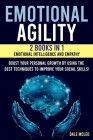 Emotional Agility: 2 BOOKS IN 1: EMOTIONAL INTELLIGENCE AND EMPATHY Boost your personal growth by using the best techniques to improve yo Cover Image