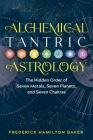 Alchemical Tantric Astrology: The Hidden Order of Seven Metals, Seven Planets, and Seven Chakras Cover Image