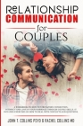 Relationship Communication for Couples: A Workbook on How to Strengthen Connection, Intimacy and Love in Your Marriage Through Couple Skills. It Inclu Cover Image