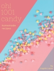 Oh! 1001 Homemade Candy Recipes: Best-ever Homemade Candy Cookbook for Beginners Cover Image