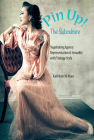Pin Up! the Subculture: Negotiating Agency, Representation & Sexuality with Vintage Style Cover Image