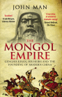 The Mongol Empire: Genghis Khan, His Heirs and the Founding of Modern China Cover Image