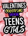 Valentines Coloring Book For Teen Girls: A Valentines Day Coloring Book For Teen Girls Cover Image