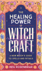The Healing Power of Witchcraft: A New Witch's Guide to Spells and Rituals Cover Image