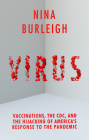 Virus: Vaccinations, the CDC, and the Hijacking of America's Response to the Pandemic Cover Image