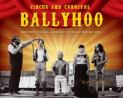 Circus and Carnival Ballyhoo: Sideshow Freaks, Jabbers and Blade Box Queens Cover Image