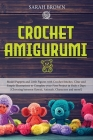 Crochet Amigurumi: Model Puppets and Little Figures with Crochet Stitches. Clear and Simple Illustrations to Complete your First Project Cover Image