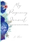 My Pregnancy Journal: The perfect way to register every moment of this incredible journey! Cover Image
