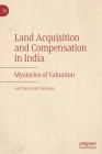 Land Acquisition and Compensation in India: Mysteries of Valuation Cover Image