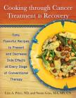 Cooking Through Cancer Treatment to Recovery: Easy, Flavorful Recipes to Prevent and Decrease Side Effects at Every Stage of Conventional Therapy Cover Image