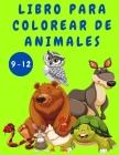 Libro para colorear de animales para niños de 9 a 12 años: Libro de actividades para niños - Libros para colorear de animales - Páginas divertidas par Cover Image