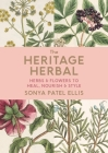 The Heritage Herbal: Herbs & Flowers to Heal, Nourish & Style Cover Image