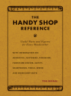 The Handy Shop Reference: Useful Facts and Figures for Every Woodworker Cover Image