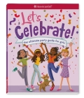Let's Celebrate!: The Ultimate Party Guide for Girls Cover Image