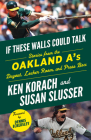 If These Walls Could Talk: Oakland A's: Stories from the Oakland A's Dugout, Locker Room, and Press Box Cover Image