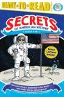 You Can't Bring a Sandwich to the Moon . . . and Other Stories about Space!: Space Age (Secrets of American History) Cover Image