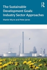 The Sustainable Development Goals: Industry Sector Approaches Cover Image