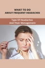 What To Do About Frequent Headaches: Type Of Headaches And Their Management: Pain In The Back Of Head And Neck Cover Image