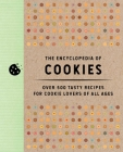 The Encyclopedia of Cookies: Over 500 Tasty Recipes for Cookie Lovers of All Ages Cover Image