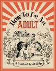 How To Be an Adult: A Book of Real Help Cover Image