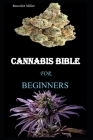 Cannabis Bible: The Complete Beginners Guide On Cannabis Usage For Recreational And Medical Purposes Cover Image