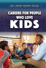 Careers for People Who Love Kids (Cool Careers Without College) Cover Image