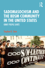 Sadomasochism and the Bdsm Community in the United States: Kinky People Unite Cover Image