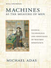 Machines as the Measure of Men: Science, Technology, and Ideologies of Western Dominance (Cornell Studies in Comparative History) Cover Image