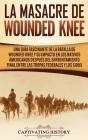 La Masacre de Wounded Knee: Una Guía Fascinante de la Batalla de Wounded Knee y su Impacto en los Nativos Americanos después del Enfrentamiento Fi Cover Image