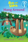 Bat and Sloth Hang Around (Bat and Sloth: Time to Read, Level 2) Cover Image