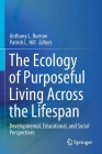 The Ecology of Purposeful Living Across the Lifespan: Developmental, Educational, and Social Perspectives Cover Image