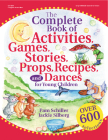 The Complete Book of Activities, Games, Stories, Props, Recipes and Dances for Young Children Cover Image
