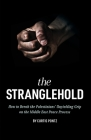 The Stranglehold: How to Break the Palestinians' Unyielding Grip on the Middle East Peace Process Cover Image
