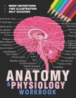 Anatomy And Physiology Workbook: The Best Way To Learn The Human Anatomy Cover Image