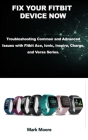 Fix Your Fitbit Device Now: Troubleshooting Common and Advanced Issues with Fitbit Ace, Ionic, Inspire, Charge, and Versa Series. Cover Image