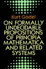 On Formally Undecidable Propositions of Principia Mathematica and Related Systems (Dover Books on Mathematics) Cover Image