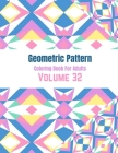 Geometric Pattern Coloring Book For Adults Volume 32: Adult Coloring Book Geometric Patterns. Geometric Coloring Books . Geometric Patterns & Designs Cover Image
