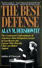 The Best Defense: The Courtroom Confrontations of America's Most Outspoken Lawyer of Last Resort-- the Lawyer Who Won the Claus von Bulow Appeal Cover Image