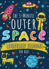 The 3-Minute Outer Space Leadership Journal for Kids: A Guide to Becoming a Confident and Positive Leader (Growth Mindset Journal for Kids) (A5 - 5.8 Cover Image