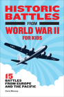 Historic Battles from World War II for Kids: 15 Battles from Europe and the Pacific Cover Image