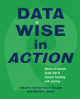 Data Wise in Action: Stories of Schools Using Data to Improve Teaching and Learning Cover Image