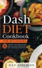Dash Diet Cookbook for Beginners: 555 Amazing and Simple Recipes for 2020. Lose Weight Fast, Easy and in Healthy Way! Cover Image
