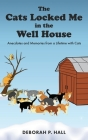 The Cats Locked Me in the Well House: Anecdotes and Memories from a Lifetime with Cats Cover Image