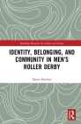 Identity, Belonging, and Community in Men's Roller Derby (Routledge Research in Gender and Society) Cover Image