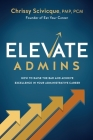 ELEVATE Admins: How to Raise the Bar and Achieve Excellence in Your Administrative Career Cover Image