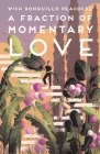 A Fraction of Momentary Love: Poems Cover Image