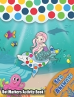 Dot Markers Activity Book: Sea Animals: Let Your Kids Discover Sea life with friendly ocean animals and mermaid, Learn as you play - Do a dot pag Cover Image