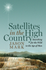Satellites in the High Country: Searching for the Wild in the Age of Man Cover Image