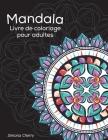 Mandala Livre de coloriage pour adultes: Dessins antistress à colorier, à détendre et à relaxer Cover Image