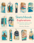 Sketchbook Explorations: For Mixed-Media and Textile Artists Cover Image